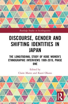 Discourse, Gender and Shifting Identities in Japan: The Longitudinal Study of Kobe Women's Ethnographic Interviews 1989-2019, Phase One book cover