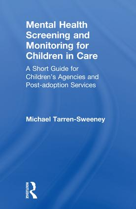 Mental Health Screening and Monitoring for Children in Care: A Short Guide for Children's Agencies and Post-adoption Services book cover
