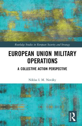 European Union Military Operations: A Collective Action Perspective, 1st Edition (Hardback) book cover