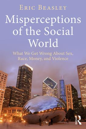 Misperceptions of the Social World: What We Get Wrong About Sex, Race, Money, and Violence, 1st Edition (Paperback) book cover