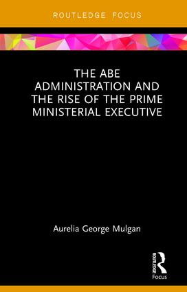 The Abe Administration and the Rise of the Prime Ministerial Executive book cover