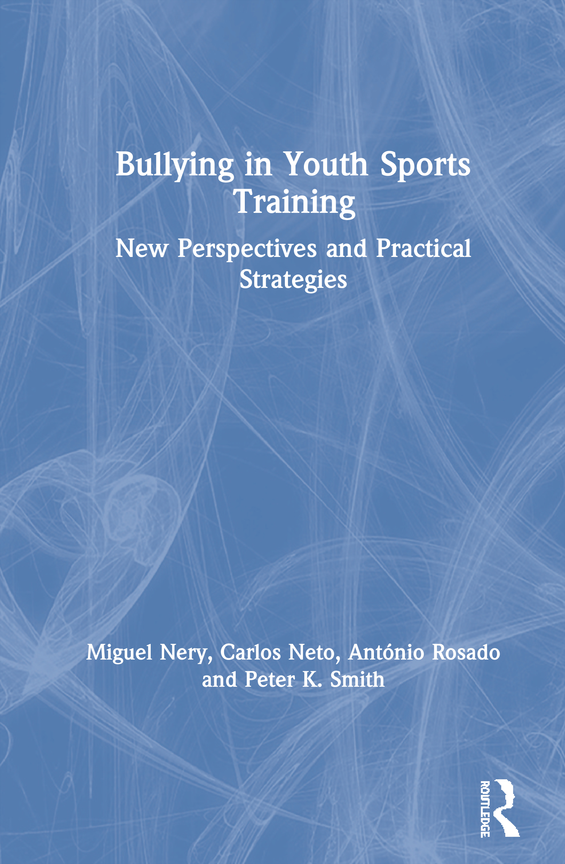 Bullying in Youth Sports Training: New perspectives and practical strategies book cover