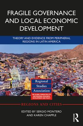 Fragile Governance and Local Economic Development: Theory and Evidence from Peripheral Regions in Latin America, 1st Edition (Hardback) book cover