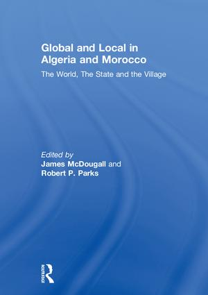 Global and Local in Algeria and Morocco: The World, The State and the Village, 1st Edition (Paperback) book cover