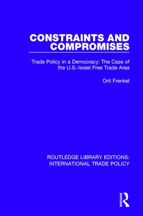 Constraints and Compromises: Trade Policy in a Democracy: The Case of the U.S.-Israel Free Trade Area book cover