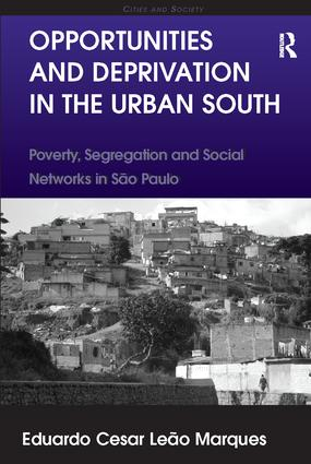 Opportunities and Deprivation in the Urban South: Poverty, Segregation and Social Networks in São Paulo, 1st Edition (Paperback) book cover