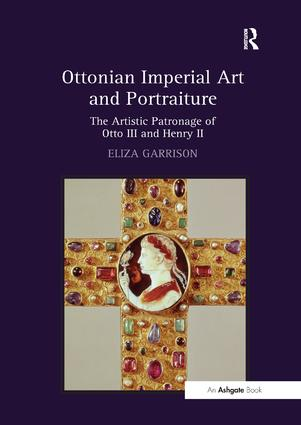 Ottonian Imperial Art and Portraiture: The Artistic Patronage of Otto III and Henry II, 1st Edition (Paperback) book cover