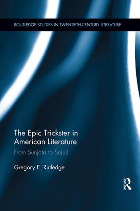 The Epic Trickster in American Literature: From Sunjata to So(u)l book cover