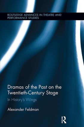 Dramas of the Past on the Twentieth-Century Stage: In History's Wings, 1st Edition (Paperback) book cover