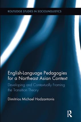 English Language Pedagogies for a Northeast Asian Context: Developing and Contextually Framing the Transition Theory, 1st Edition (Paperback) book cover