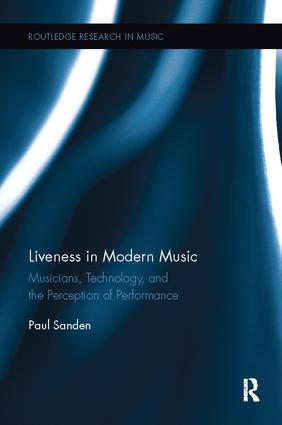 Liveness in Modern Music: Musicians, Technology, and the Perception of Performance, 1st Edition (Paperback) book cover