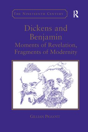 Dickens and Benjamin: Moments of Revelation, Fragments of Modernity, 1st Edition (Paperback) book cover