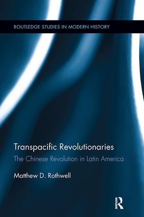 Transpacific Revolutionaries: The Chinese Revolution in Latin America, 1st Edition (e-Book) book cover