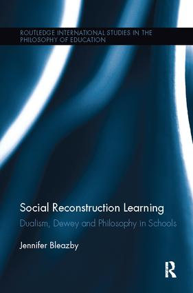 Social Reconstruction Learning: Dualism, Dewey and Philosophy in Schools book cover