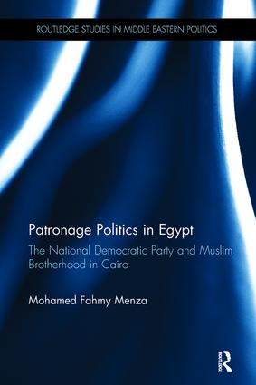 Patronage Politics in Egypt: The National Democratic Party and Muslim Brotherhood in Cairo book cover