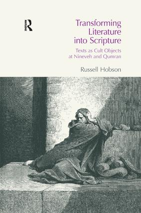Transforming Literature into Scripture: Texts as Cult Objects at Ninevah and Qumran, 1st Edition (Paperback) book cover