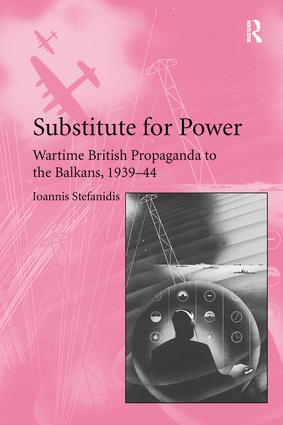 Substitute for Power: Wartime British Propaganda to the Balkans, 1939–44, 1st Edition (Paperback) book cover