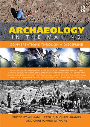 Archaeology in the Making: Conversations through a Discipline, 1st Edition (Paperback) book cover