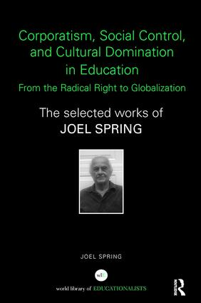 Corporatism, Social Control, and Cultural Domination in Education: From the Radical Right to Globalization: The Selected Works of Joel Spring, 1st Edition (Paperback) book cover