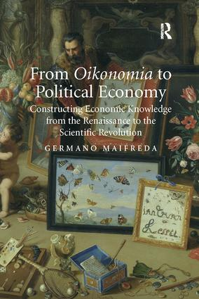 From Oikonomia to Political Economy: Constructing Economic Knowledge from the Renaissance to the Scientific Revolution, 1st Edition (Paperback) book cover