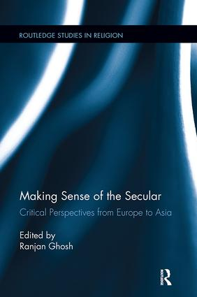 Making Sense of the Secular: Critical Perspectives from Europe to Asia, 1st Edition (Paperback) book cover