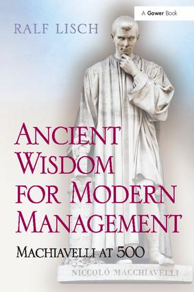 Ancient Wisdom for Modern Management: Machiavelli at 500, 1st Edition (Paperback) book cover