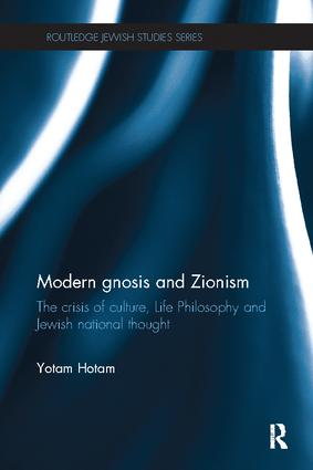 Modern Gnosis and Zionism: The Crisis of Culture, Life Philosophy and Jewish National Thought book cover