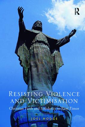 Resisting Violence and Victimisation: Christian Faith and Solidarity in East Timor, 1st Edition (Paperback) book cover