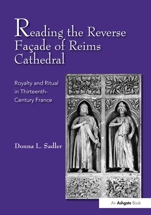 Reading the Reverse Façade of Reims Cathedral: Royalty and Ritual in Thirteenth-Century France book cover
