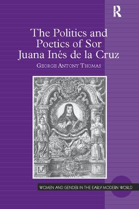 The Politics and Poetics of Sor Juana Inés de la Cruz: 1st Edition (Paperback) book cover