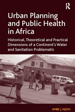 Urban Planning and Public Health in Africa: Historical, Theoretical and Practical Dimensions of a Continent's Water and Sanitation Problematic, 1st Edition (Paperback) book cover