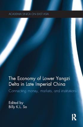 The Economy of Lower Yangzi Delta in Late Imperial China: Connecting Money, Markets, and Institutions, 1st Edition (Paperback) book cover
