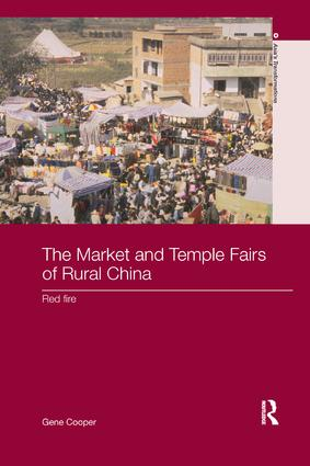 The Market and Temple Fairs of Rural China: Red Fire, 1st Edition (Paperback) book cover