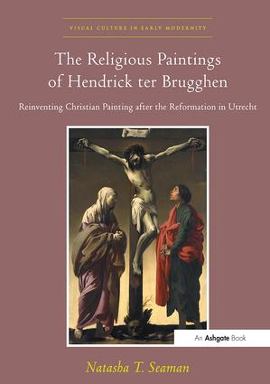The Religious Paintings of Hendrick ter Brugghen: Reinventing Christian Painting after the Reformation in Utrecht, 1st Edition (Paperback) book cover