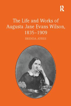 The Life and Works of Augusta Jane Evans Wilson, 1835–1909: 1st Edition (Paperback) book cover