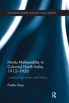 Hindu Mahasabha in Colonial North India, 1915-1930: Constructing Nation and History, 1st Edition (Paperback) book cover