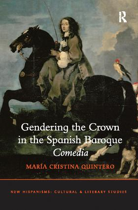 Gendering the Crown in the Spanish Baroque Comedia: 1st Edition (Paperback) book cover