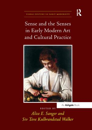 Sense and the Senses in Early Modern Art and Cultural Practice: 1st Edition (Paperback) book cover