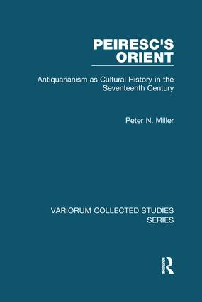 Peiresc's Orient: Antiquarianism as Cultural History in the Seventeenth Century, 1st Edition (Paperback) book cover