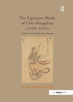 The Figurative Works of Chen Hongshou (1599–1652): Authentic Voices/Expanding Markets, 1st Edition (Paperback) book cover