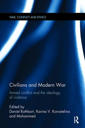 Civilians and Modern War: Armed Conflict and the Ideology of Violence, 1st Edition (Paperback) book cover