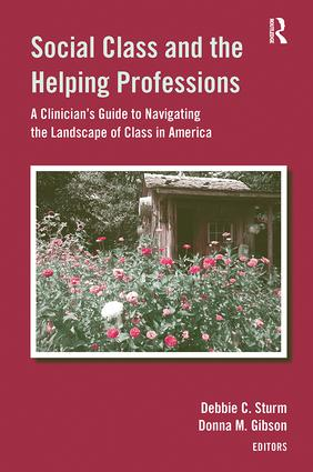 Social Class and the Helping Professions: A Clinician's Guide to Navigating the Landscape of Class in America, 1st Edition (Paperback) book cover