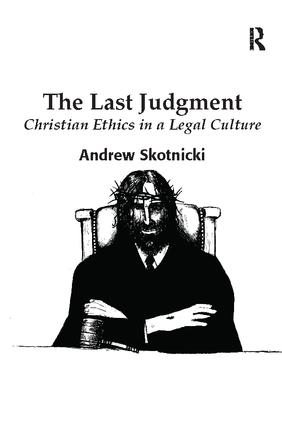 The Last Judgment: Christian Ethics in a Legal Culture, 1st Edition (Paperback) book cover