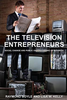 The Television Entrepreneurs: Social Change and Public Understanding of Business, 1st Edition (Paperback) book cover