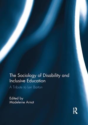 The Sociology of Disability and Inclusive Education: A Tribute to Len Barton, 1st Edition (e-Book) book cover