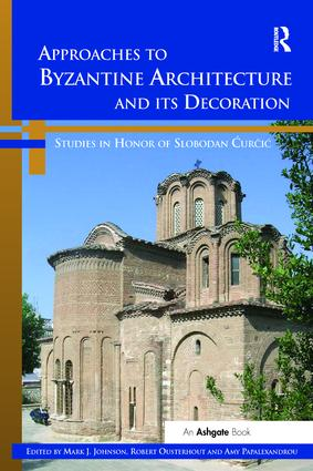 Approaches to Byzantine Architecture and its Decoration: Studies in Honor of Slobodan Curcic, 1st Edition (Paperback) book cover