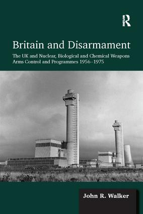 Britain and Disarmament: The UK and Nuclear, Biological and Chemical Weapons Arms Control and Programmes 1956-1975, 1st Edition (Paperback) book cover