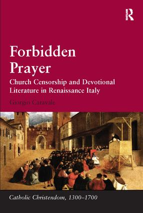 Forbidden Prayer: Church Censorship and Devotional Literature in Renaissance Italy, 1st Edition (Paperback) book cover