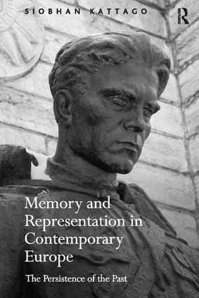 Memory and Representation in Contemporary Europe: The Persistence of the Past, 1st Edition (Paperback) book cover