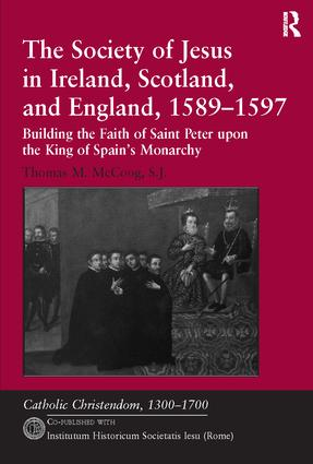 The Society of Jesus in Ireland, Scotland, and England, 1589–1597: Building the Faith of Saint Peter upon the King of Spain's Monarchy, 1st Edition (Paperback) book cover